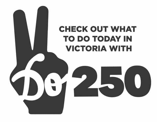 Check out what to do today in Victoria with Do250.